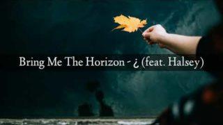 Bring Me The Horizon – ¿ (feat. Halsey)